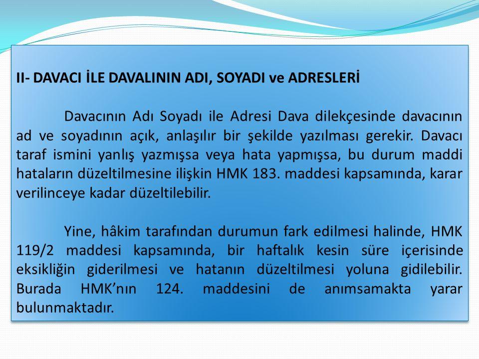 II- DAVACI İLE DAVALININ ADI, SOYADI ve ADRESLERİ Davacının Adı Soyadı ile Adresi Dava dilekçesinde davacının ad ve soyadının açık, anlaşılır bir şekilde yazılması gerekir.