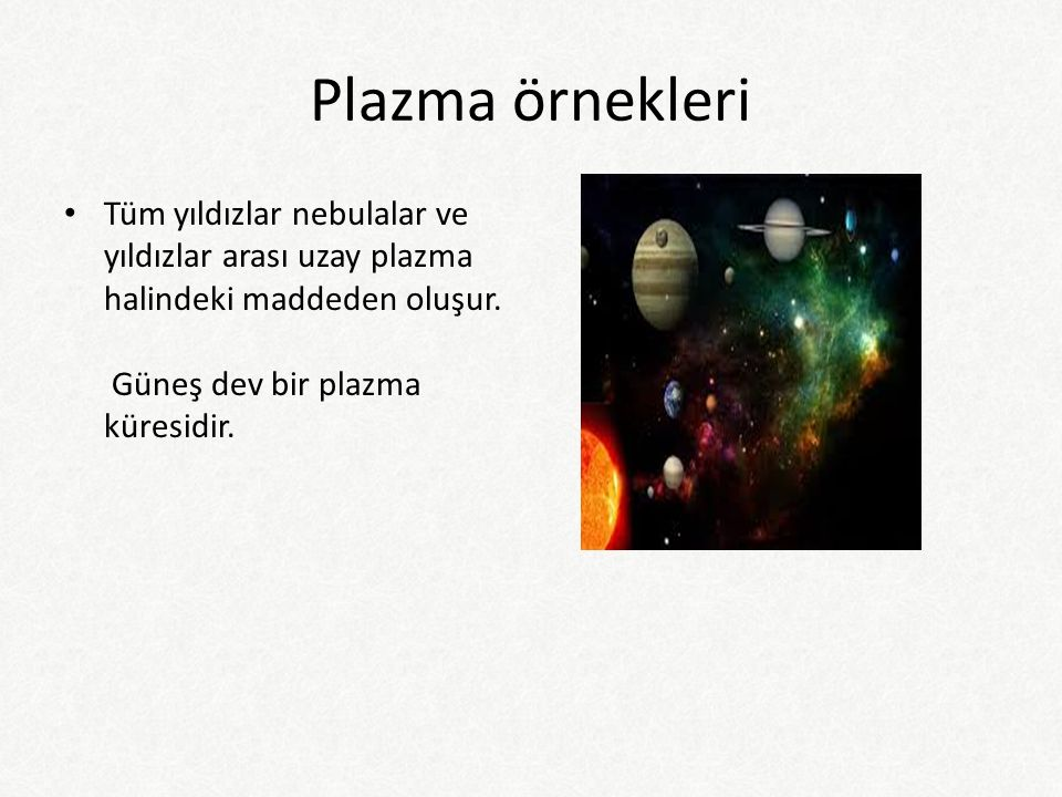 Plazma örnekleri Tüm yıldızlar nebulalar ve yıldızlar arası uzay plazma halindeki maddeden oluşur.