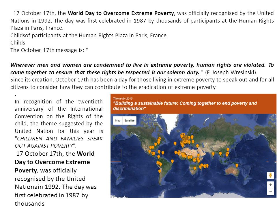 17 October 17th, the World Day to Overcome Extreme Poverty, was officially recognised by the United Nations in 1992.