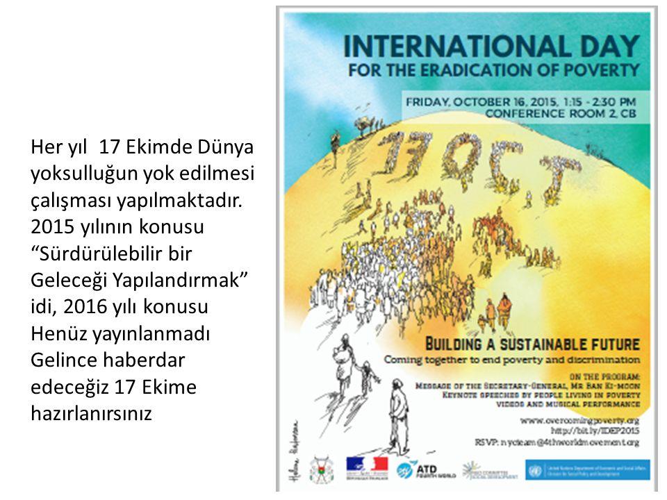 Her yıl 17 Ekimde Dünya yoksulluğun yok edilmesi çalışması yapılmaktadır.