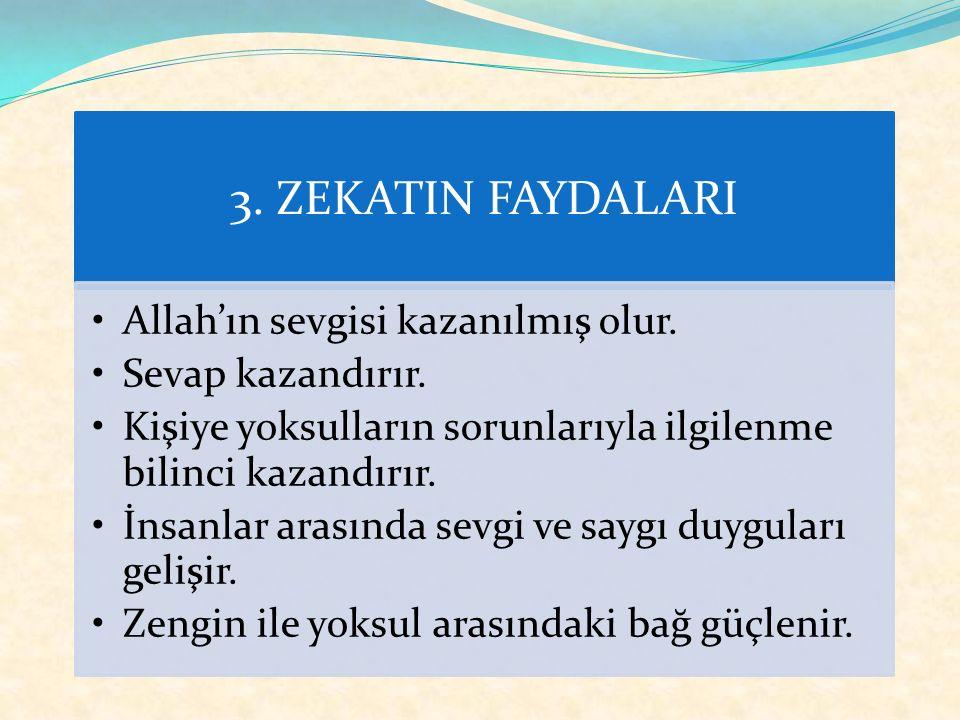 2. ZEKAT NİÇİN VERİLİR? * Allah'ın rızasını kazanmak için * Allah'ın emri olduğu için * Allah'ın verdiği nimetlere şükür için * İnsanlar arasında sevg