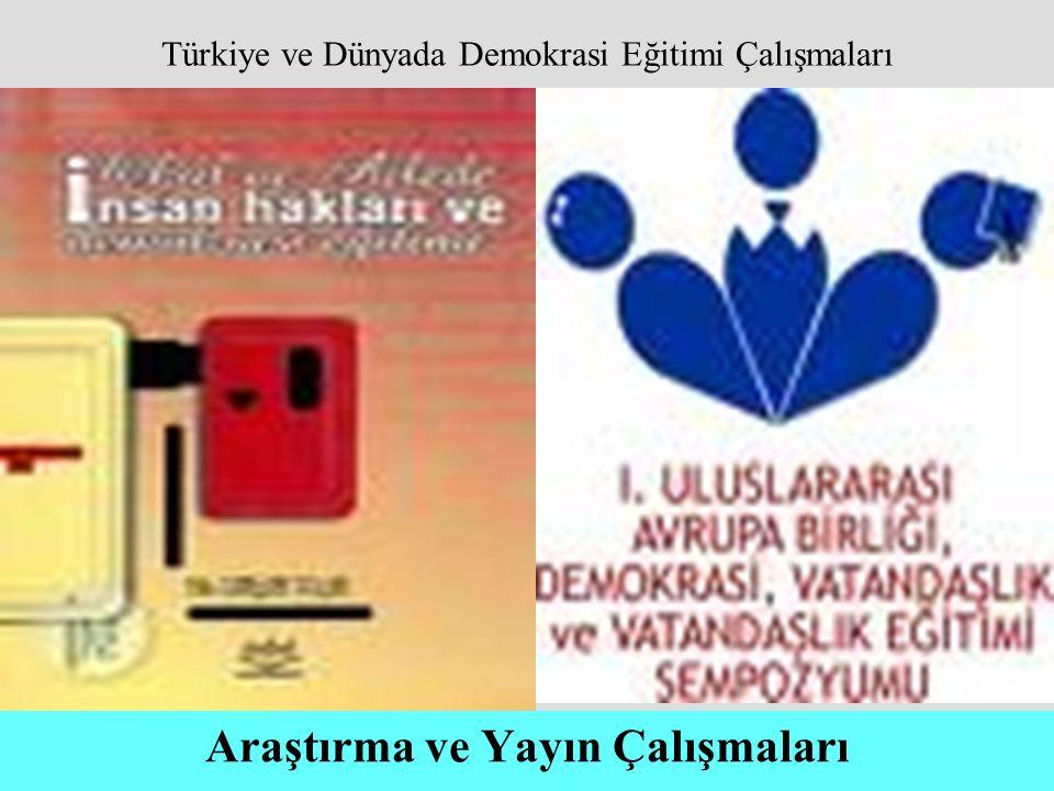 Araştırma ve Yayın Çalışmaları Türkiye ve Dünyada Demokrasi Eğitimi Çalışmaları