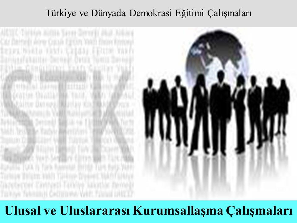 Ulusal ve Uluslararası Kurumsallaşma Çalışmaları Türkiye ve Dünyada Demokrasi Eğitimi Çalışmaları
