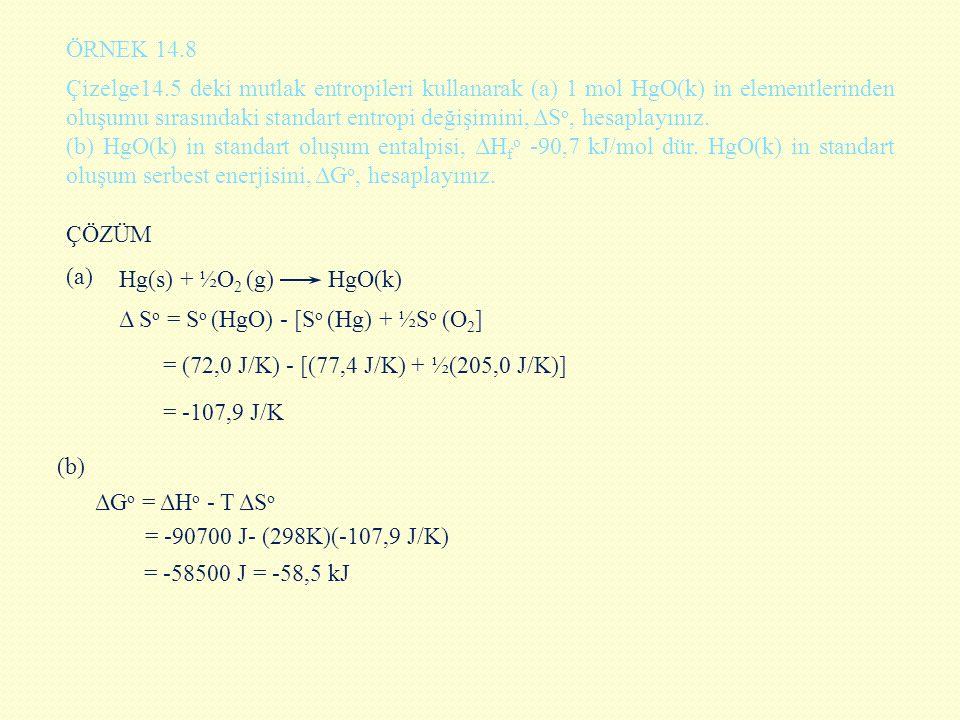 Çizelge14.5 deki mutlak entropileri kullanarak (a) 1 mol HgO(k) in elementlerinden oluşumu sırasındaki standart entropi değişimini, ΔS o, hesaplayını