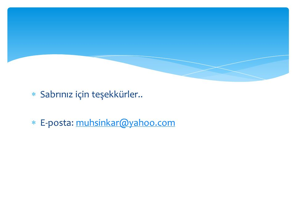  Sabrınız için teşekkürler..  E-posta: muhsinkar@yahoo.commuhsinkar@yahoo.com
