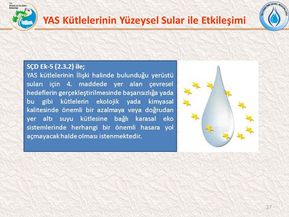 27 SÇD Ek-5 (2.3.2) ile; YAS kütlelerinin İlişki halinde bulunduğu yerüstü suları için 4. maddede yer alan çevresel hedeflerin gerçekleştirilmesinde b