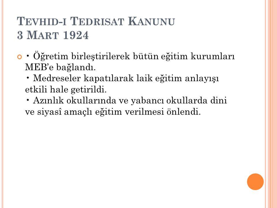 T EVHID - I T EDRISAT K ANUNU 3 M ART 1924 Öğretim birleştirilerek bütün eğitim kurumları MEB'e bağlandı.