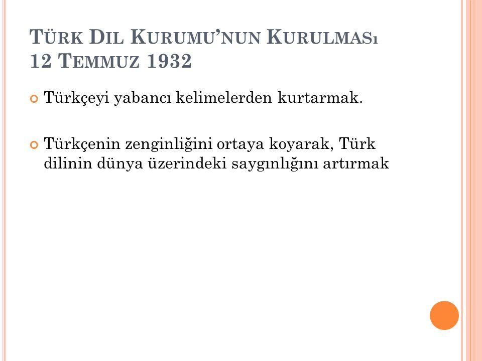 T ÜRK D IL K URUMU ' NUN K URULMASı 12 T EMMUZ 1932 Türkçeyi yabancı kelimelerden kurtarmak.