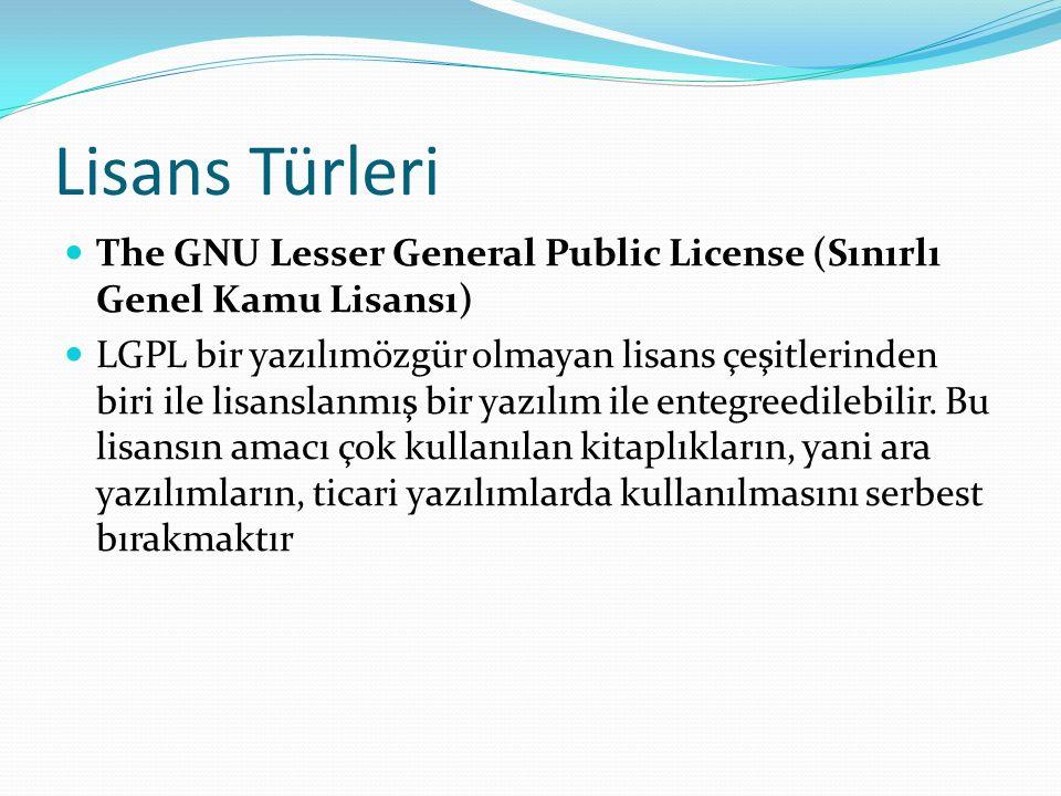 Lisans Türleri The GNU Lesser General Public License (Sınırlı Genel Kamu Lisansı) LGPL bir yazılımözgür olmayan lisans çeşitlerinden biri ile lisanslanmış bir yazılım ile entegreedilebilir.