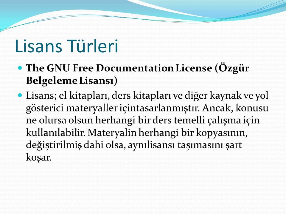 Lisans Türleri The GNU Free Documentation License (Özgür Belgeleme Lisansı) Lisans; el kitapları, ders kitapları ve diğer kaynak ve yol gösterici materyaller içintasarlanmıştır.