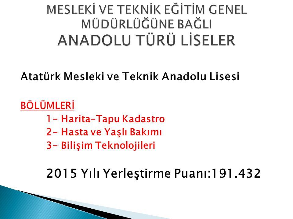 Atatürk Mesleki ve Teknik Anadolu Lisesi BÖLÜMLERİ 1- Harita-Tapu Kadastro 2- Hasta ve Yaşlı Bakımı 3- Bilişim Teknolojileri 2015 Yılı Yerleştirme Pua