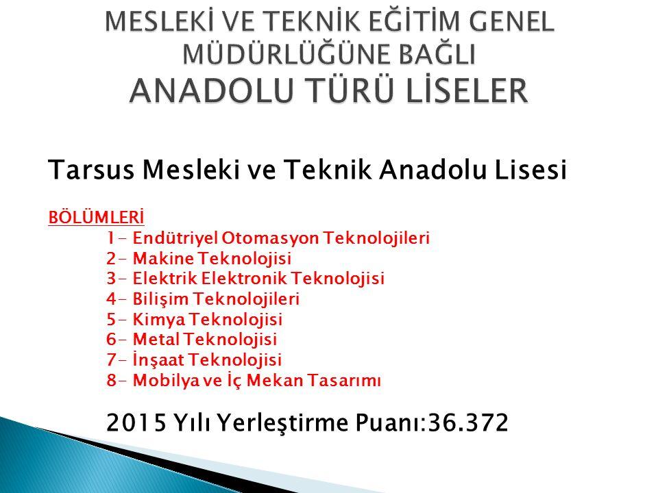 Tarsus Mesleki ve Teknik Anadolu Lisesi BÖLÜMLERİ 1- Endütriyel Otomasyon Teknolojileri 2- Makine Teknolojisi 3- Elektrik Elektronik Teknolojisi 4- Bi