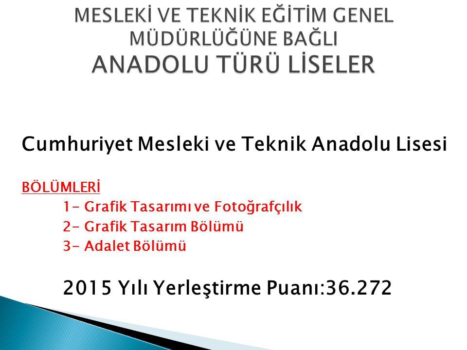 Cumhuriyet Mesleki ve Teknik Anadolu Lisesi BÖLÜMLERİ 1- Grafik Tasarımı ve Fotoğrafçılık 2- Grafik Tasarım Bölümü 3- Adalet Bölümü 2015 Yılı Yerleşti