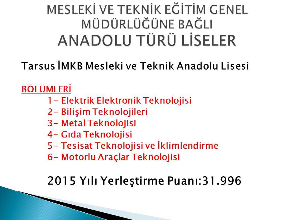 Tarsus İMKB Mesleki ve Teknik Anadolu Lisesi BÖLÜMLERİ 1- Elektrik Elektronik Teknolojisi 2- Bilişim Teknolojileri 3- Metal Teknolojisi 4- Gıda Teknol