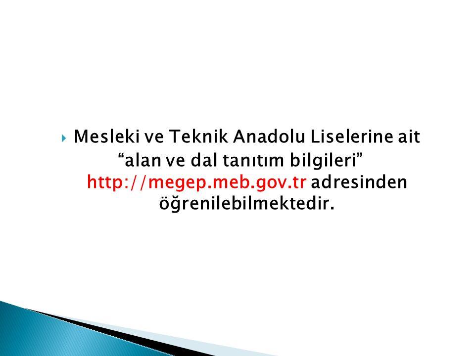 """ Mesleki ve Teknik Anadolu Liselerine ait """"alan ve dal tanıtım bilgileri"""" http://megep.meb.gov.tr adresinden öğrenilebilmektedir."""