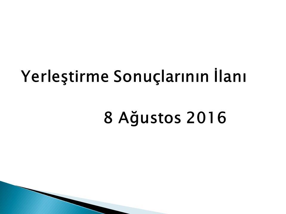 Yerleştirme Sonuçlarının İlanı 8 Ağustos 2016