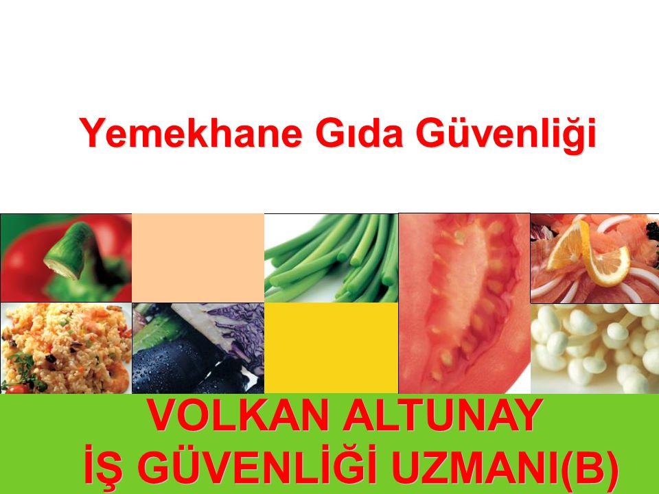 Yemekhane Gıda Güvenliği VOLKAN ALTUNAY İŞ GÜVENLİĞİ UZMANI(B) VOLKAN ALTUNAY İŞ GÜVENLİĞİ UZMANI(B)