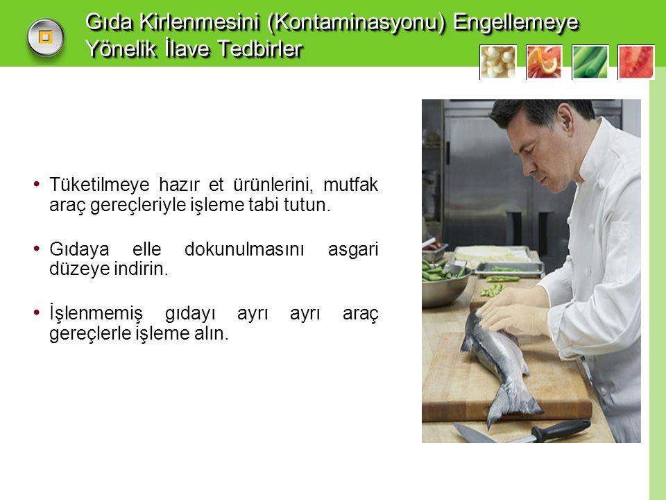 Gıda Kirlenmesini (Kontaminasyonu) Engellemeye Yönelik İlave Tedbirler Tüketilmeye hazır et ürünlerini, mutfak araç gereçleriyle işleme tabi tutun.
