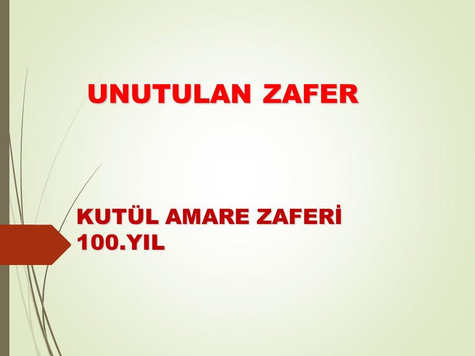 UNUTULAN ZAFER UNUTULAN ZAFER KUTÜL AMARE ZAFERİ 100.YIL