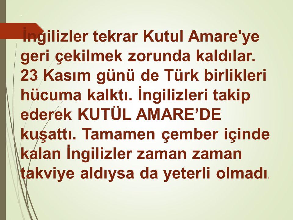 . İngilizler tekrar Kutul Amare'ye geri çekilmek zorunda kaldılar. 23 Kasım günü de Türk birlikleri hücuma kalktı. İngilizleri takip ederek KUTÜL AMAR
