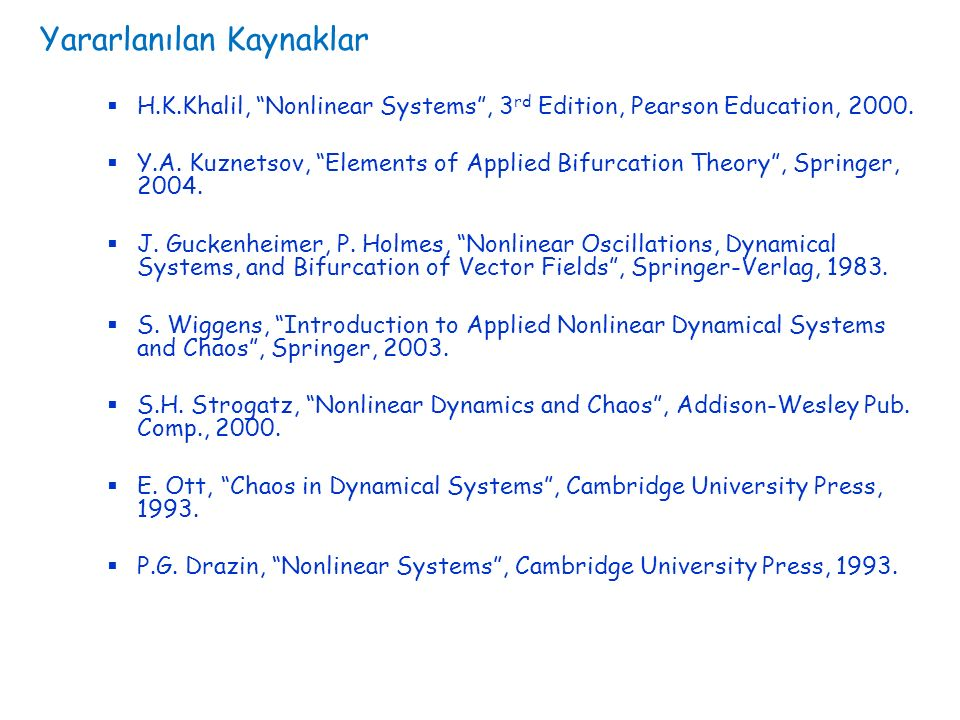 Yararlanılan Kaynaklar  H.K.Khalil, Nonlinear Systems , 3 rd Edition, Pearson Education, 2000.