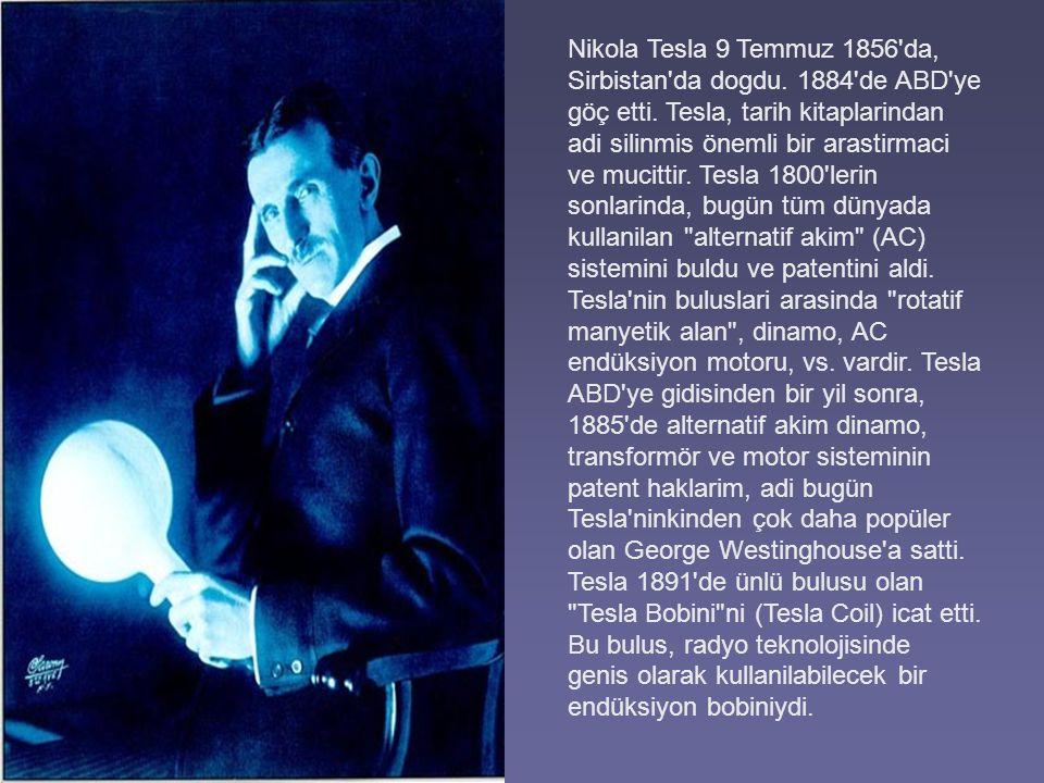 Nikola Tesla 9 Temmuz 1856 da, Sirbistan da dogdu.
