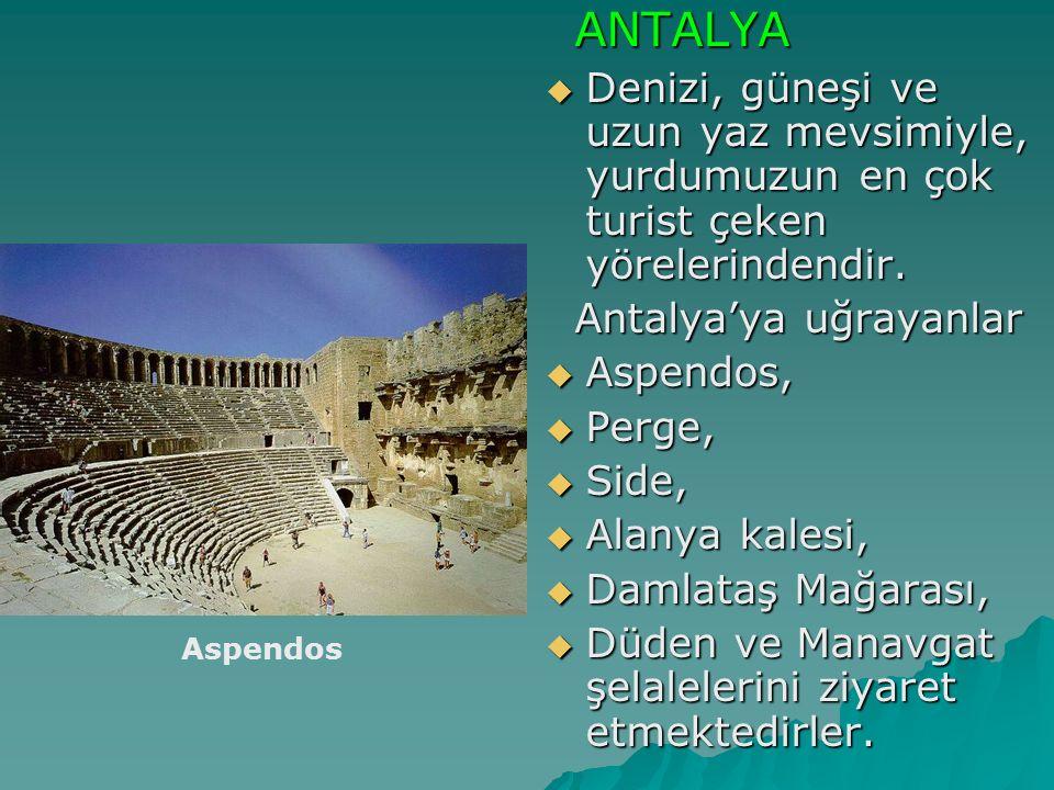 ANTALYA ANTALYA  Denizi, güneşi ve uzun yaz mevsimiyle, yurdumuzun en çok turist çeken yörelerindendir. Antalya'ya uğrayanlar Antalya'ya uğrayanlar 