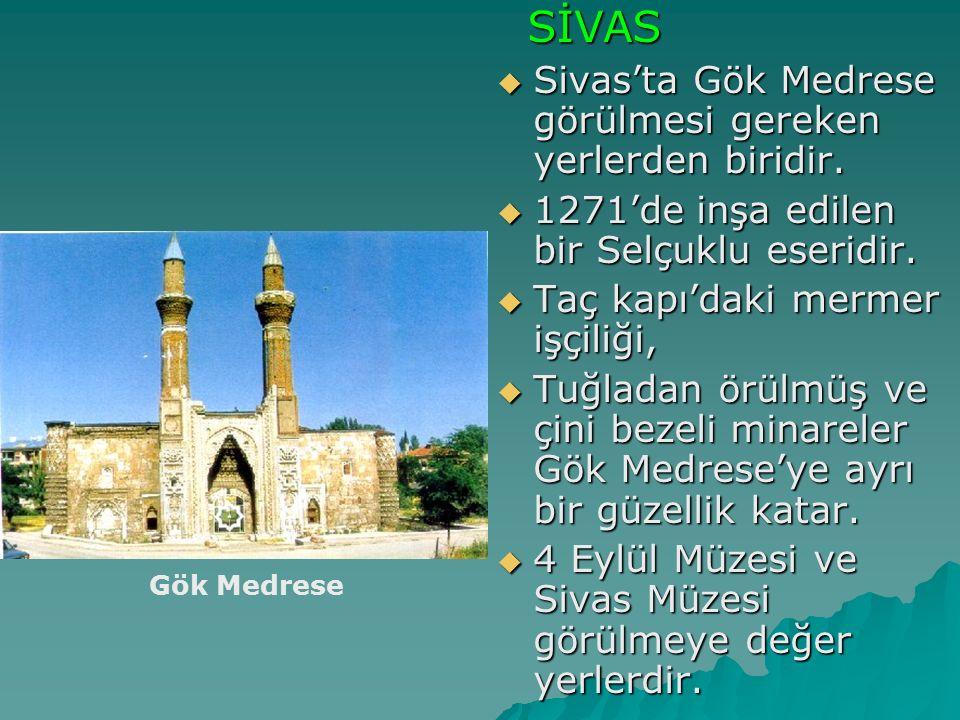 SİVAS SİVAS  Sivas'ta Gök Medrese görülmesi gereken yerlerden biridir.  1271'de inşa edilen bir Selçuklu eseridir.  Taç kapı'daki mermer işçiliği,