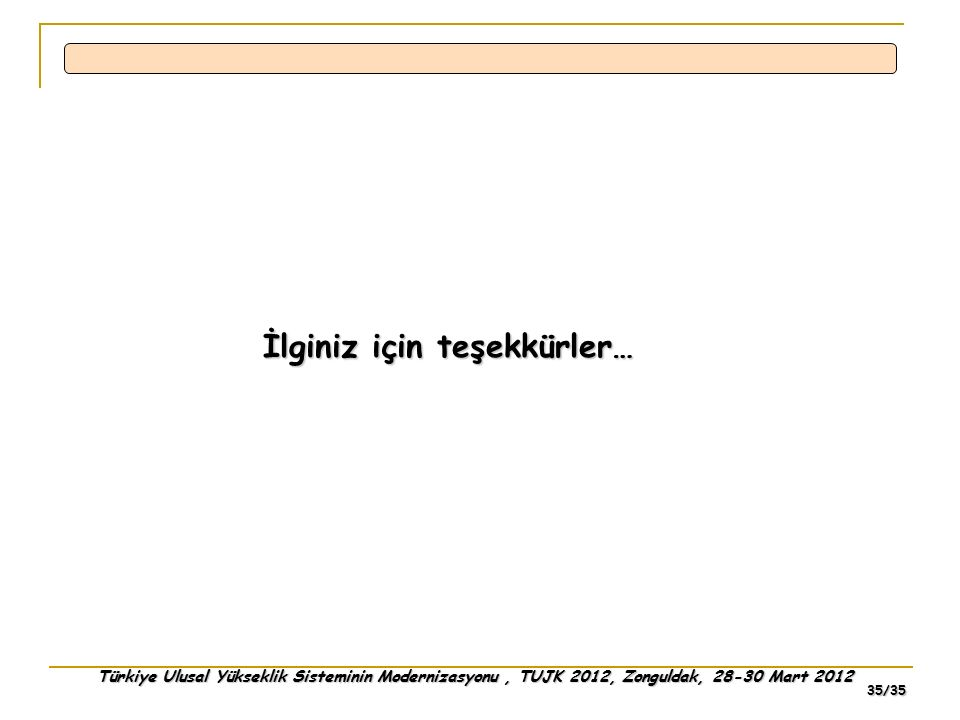 Türkiye Ulusal Yükseklik Sisteminin Modernizasyonu, TUJK 2012, Zonguldak, 28-30 Mart 2012 35/35 İlginiz için teşekkürler…