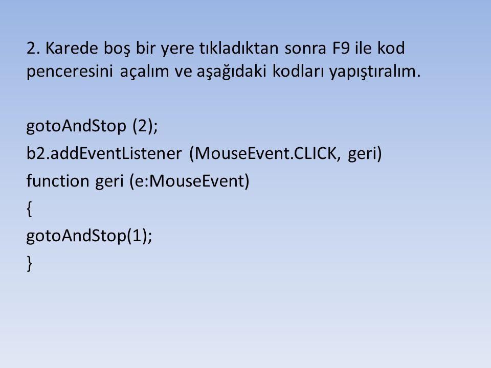 2. Karede boş bir yere tıkladıktan sonra F9 ile kod penceresini açalım ve aşağıdaki kodları yapıştıralım. gotoAndStop (2); b2.addEventListener (MouseE