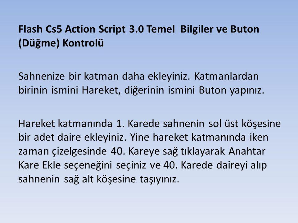 Flash Cs5 Action Script 3.0 Temel Bilgiler ve Buton (Düğme) Kontrolü Hareket katmanında zaman çizelgesinin 1-40 kareleri arasında bir noktaya sağ tıklayarak Klasik Ara Oluştur seçiniz.