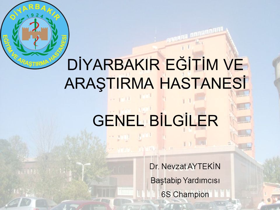 DİYARBAKIR EĞİTİM VE ARAŞTIRMA HASTANESİ GENEL BİLGİLER Dr.