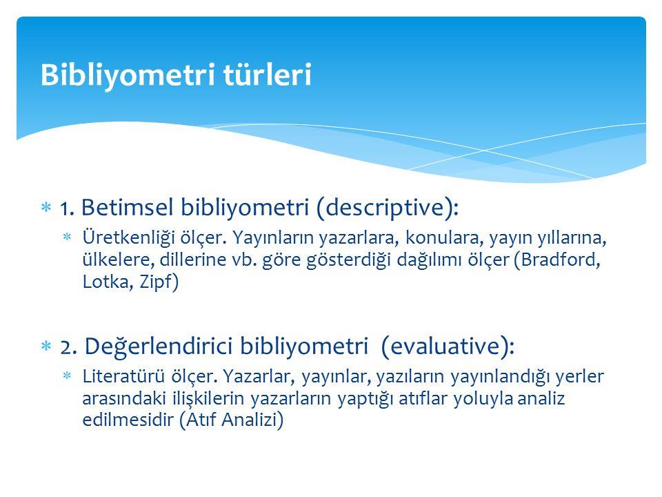  1. Betimsel bibliyometri (descriptive):  Üretkenliği ölçer.