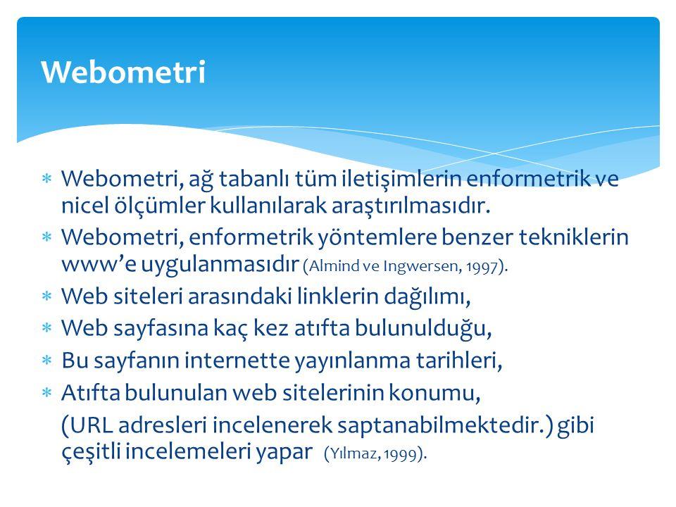  Webometri, ağ tabanlı tüm iletişimlerin enformetrik ve nicel ölçümler kullanılarak araştırılmasıdır.