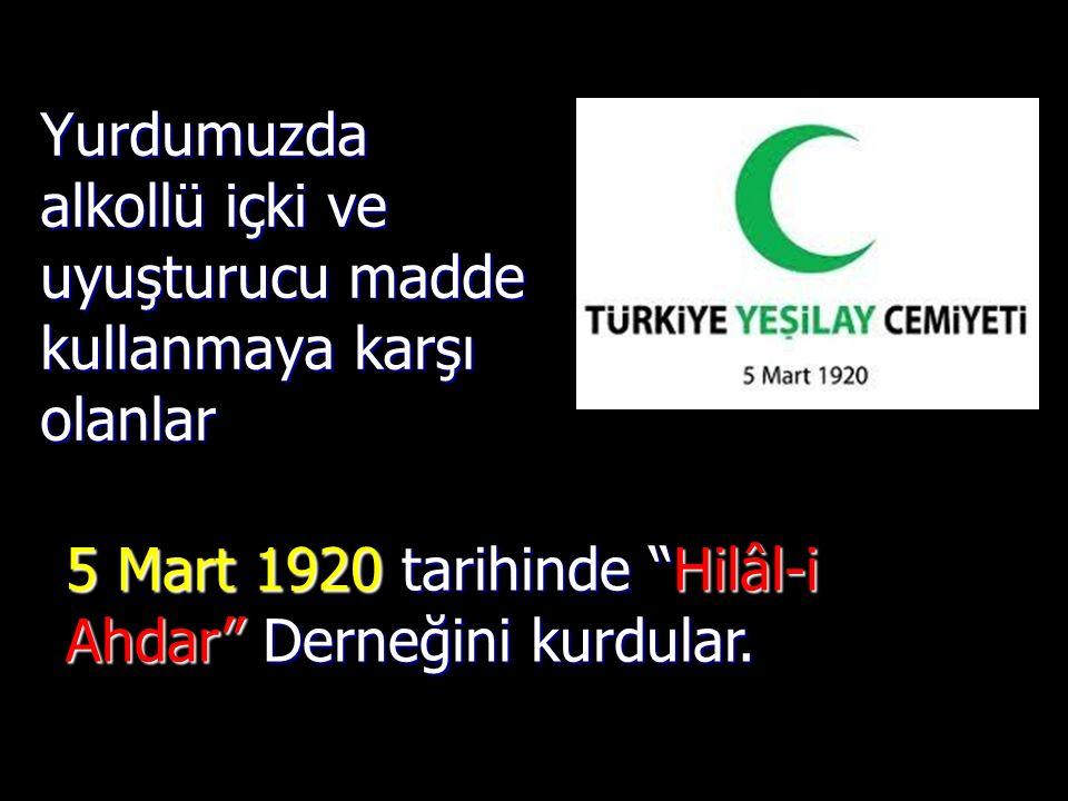 Yurdumuzda alkollü içki ve uyuşturucu madde kullanmaya karşı olanlar 5 Mart 1920 tarihinde Hilâl-i Ahdar Derneğini kurdular.