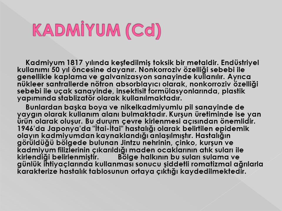 Kadmiyum 1817 yılında keşfedilmiş toksik bir metaldir. Endüstriyel kullanımı 50 yıl öncesine dayanır. Nonkorroziv özelliği sebebi ile genellikle kapla