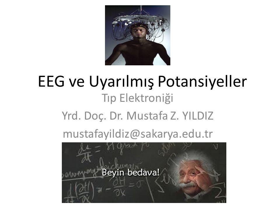 EEG ve Uyarılmış Potansiyeller Tıp Elektroniği Yrd. Doç. Dr. Mustafa Z. YILDIZ mustafayildiz@sakarya.edu.tr