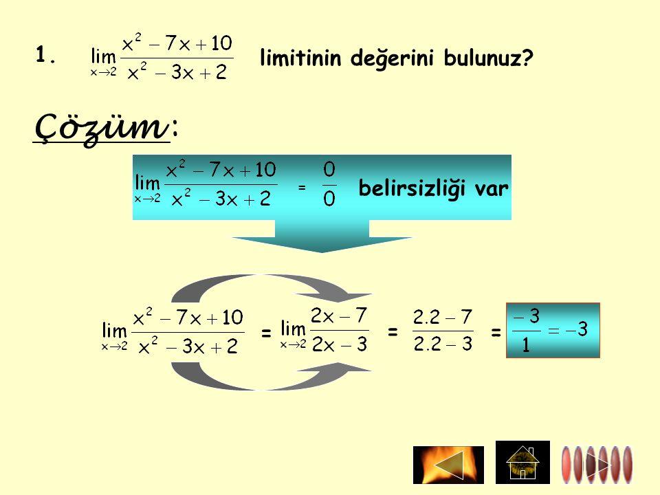 1. limitinin değerini bulunuz Çözüm : = belirsizliği var = = =
