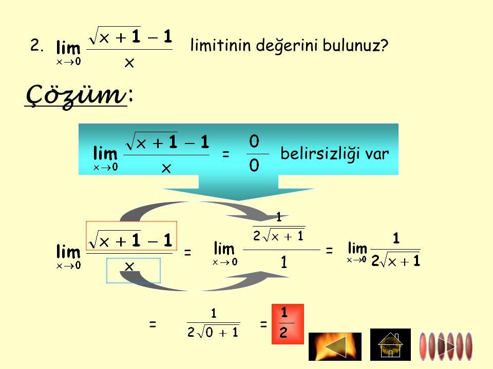 2. limitinin değerini bulunuz Çözüm : = belirsizliği var = 1 = ==