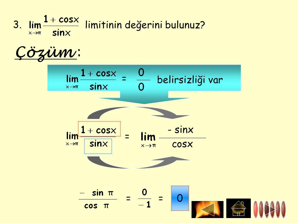 3. limitinin değerini bulunuz? Çözüm : belirsizliği var = = - sinx cosx ==0