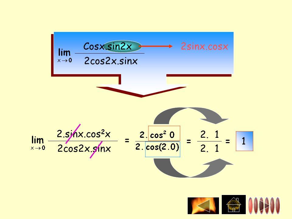 Cosx.sin2x 2cos2x.sinx 2sinx.cosx 2.sinx.cos 2 x 2cos2x.sinx = = 2.1 1 =1