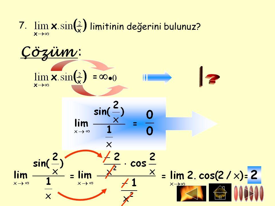 7. limitinin değerini bulunuz Çözüm : =   = === 2