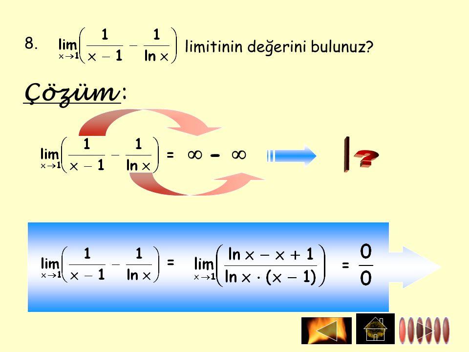8. limitinin değerini bulunuz? Çözüm : =  -  = =