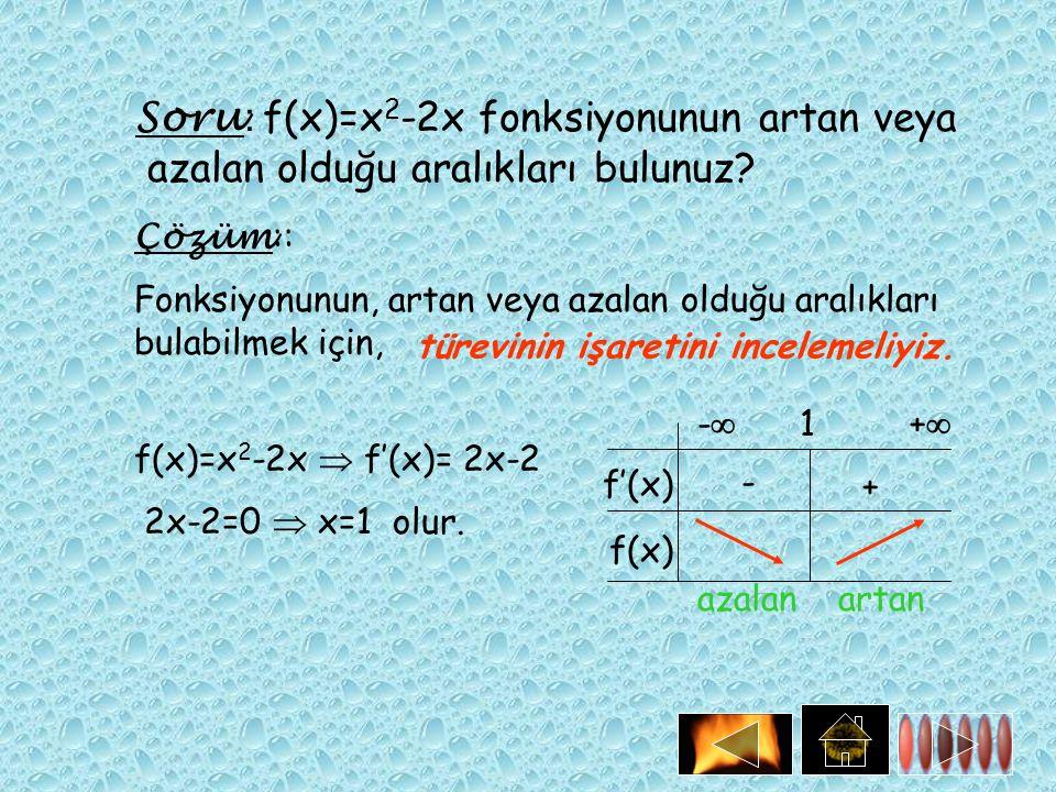 Soru : f(x)=x 2 -2x fonksiyonunun artan veya azalan olduğu aralıkları bulunuz? Fonksiyonunun, artan veya azalan olduğu aralıkları bulabilmek için, Çöz