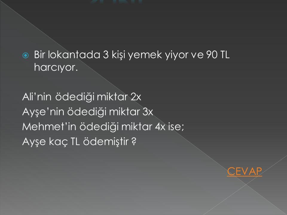 Ali 2x, Ayşe 3x, Mehmet 4x harcadığına göre toplam ( 2+3+4 ) 9x harcamışlar.