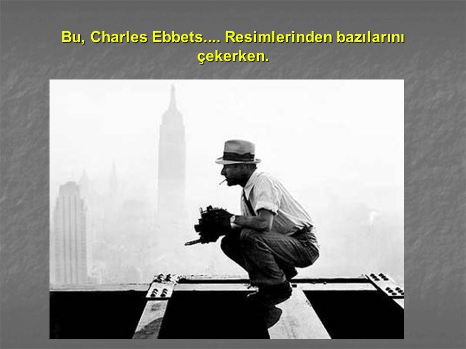 Bu, Charles Ebbets.... Resimlerinden bazılarını çekerken.