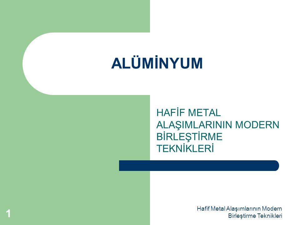 Hafif Metal Alaşımlarının Modern Birleştirme Teknikleri Alüminyum 99,0 – 99,5 – 99,8 – 99,9 – 99,99 saflıkta üretilir.%99,99 saflıktaki alüminyum yüksek nitelikte alüminyum olarak bilinir.
