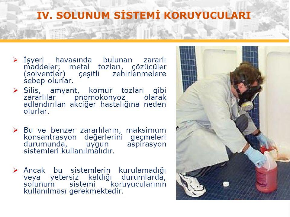 IV. SOLUNUM SİSTEMİ KORUYUCULARI  İşyeri havasında bulunan zararlı maddeler; metal tozları, çözücüler (solventler) çeşitli zehirlenmelere sebep olurl