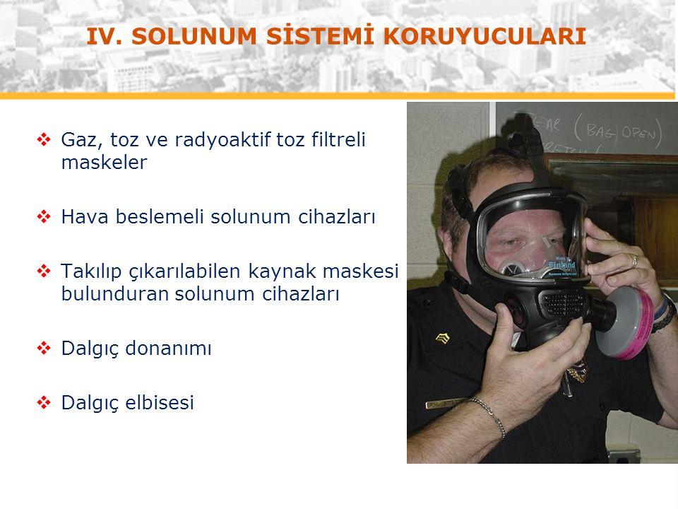  Gaz, toz ve radyoaktif toz filtreli maskeler  Hava beslemeli solunum cihazları  Takılıp çıkarılabilen kaynak maskesi bulunduran solunum cihazları  Dalgıç donanımı  Dalgıç elbisesi IV.
