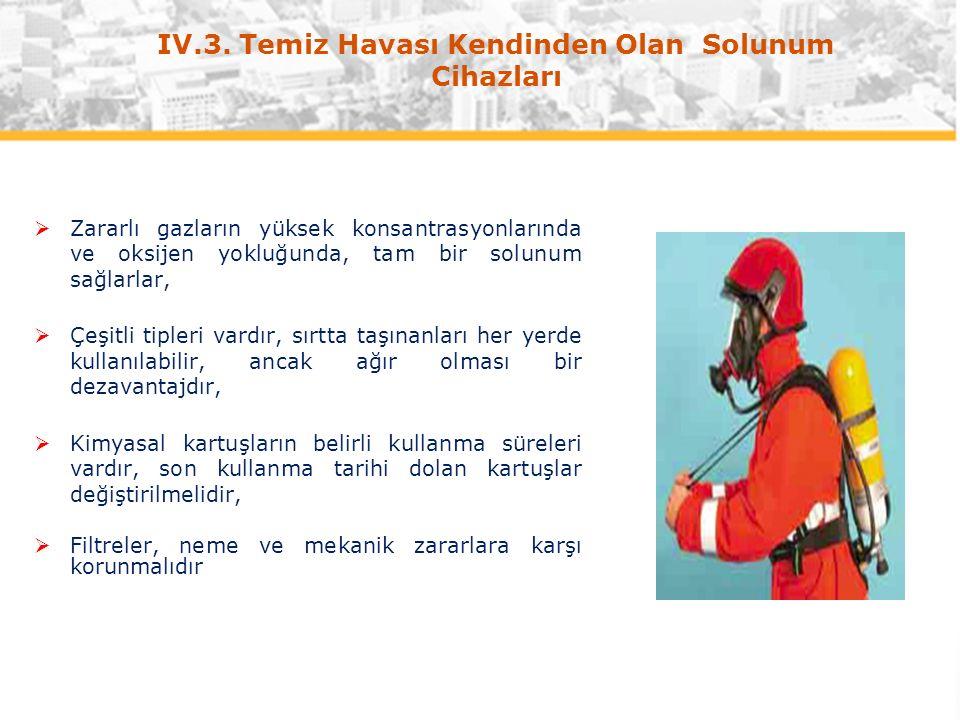 IV.3. Temiz Havası Kendinden Olan Solunum Cihazları  Zararlı gazların yüksek konsantrasyonlarında ve oksijen yokluğunda, tam bir solunum sağlarlar, 